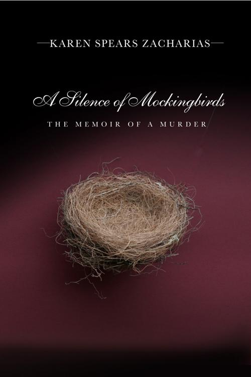 A Silence of Mockingbirds: The Memoir Of A Murder by Karen Zacharias